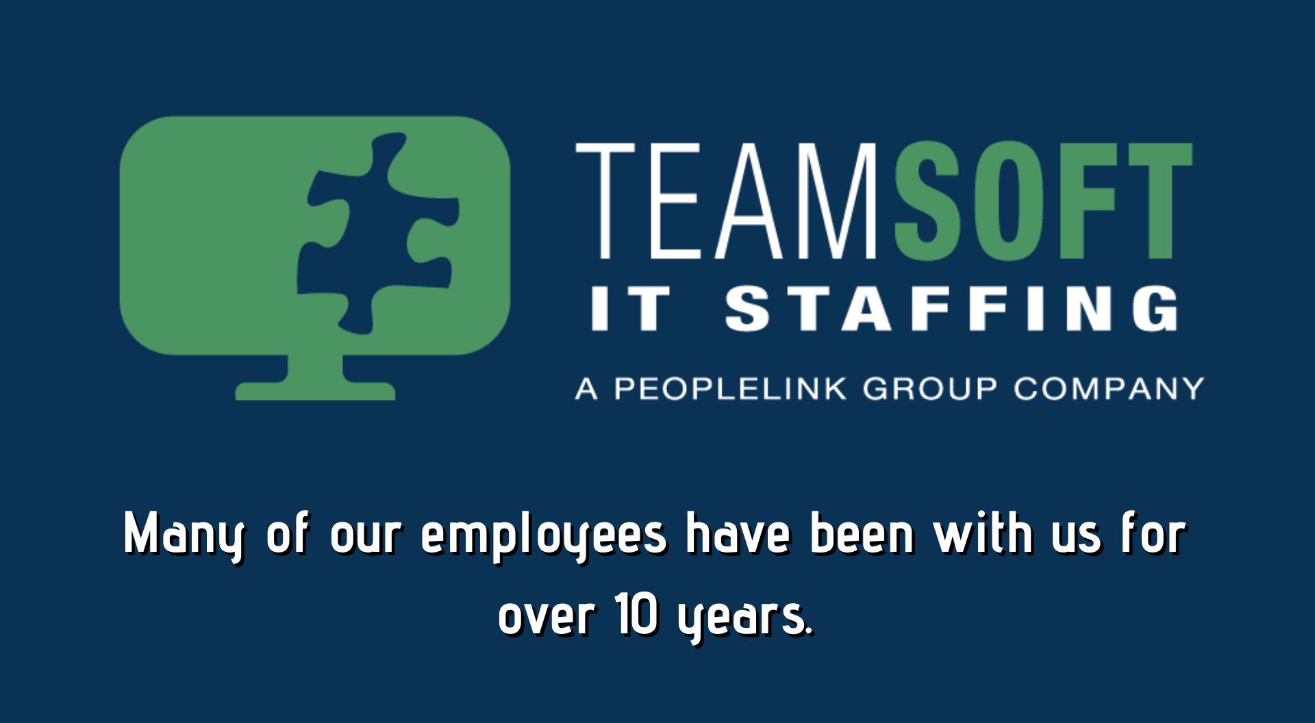 Many of our employees have been with us for over 10 years. 2019